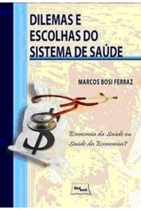 Dilemas e Escolhas do Sistema de Saúde - Ferraz,Marcos Bosi | Hoshan.org