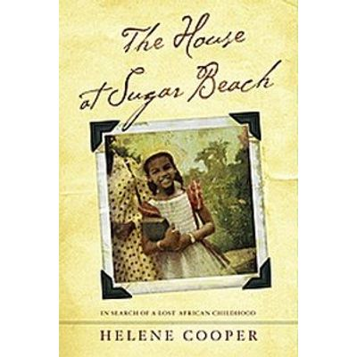 The House At Sugar Beach - In Search of a Lost African Childhood