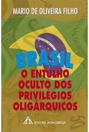 Brasil - O Entulho Oculto dos Privilégios Oligárquicos - Oliveira Filho,Mario   Hoshan.org