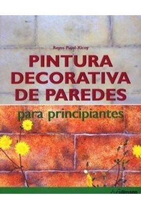 Pintura Decorativa de Paredes - Para Principiantes - Pujol-xicoy,Reyes pdf epub