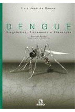 Dengue - Diagnóstico, Tratamento e Prevenção - 2ª Ed. - Souza,José Luiz de   Hoshan.org