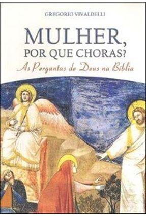 Mulheres, Por que Choras ? - As Perguntas de Deus na Bíblia - Vivaldelli,Gregorio pdf epub