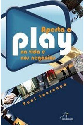 Aperta o Play na Vida e nos Negócios - Lourenço,Toni | Hoshan.org