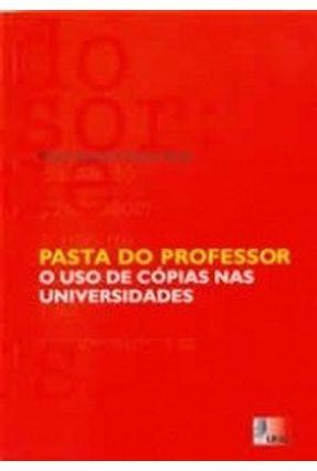 Pasta do Professor - O Uso De Cópias Nas Universidades - Rosa ,Flavia Goulart Garcia pdf epub