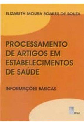 Processamento De Artigos Em Estabelecimentos De Saúde - Informações Básicas - Souza ,Elizabeth Moura Soares de   Tagrny.org