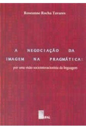 A Negociação da Imagem na Pragmática - Por uma Visão Sociointeracionista da Linguagem - Tavares ,Rosseane Rocha   Hoshan.org
