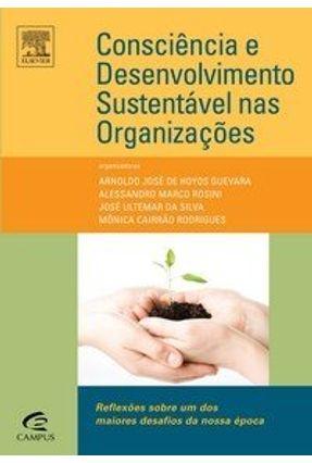 Consciência e Desenvolvimento Sustentável nas Organizações - Rossini,Alessandro Guevara,Arnoldo J. Hoyos Silva,José Ultemar da | Nisrs.org