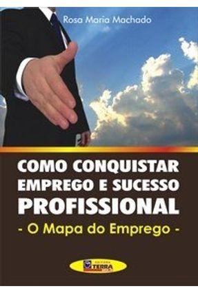 Como Conquistar Emprego e Sucesso Profissional - Machado,Maria Roa | Nisrs.org