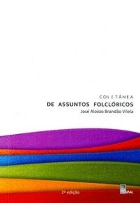 Coletânea de Assuntos Folclóricos - 2ª Ed. - Vilela,José Aloísio Brandão   Tagrny.org