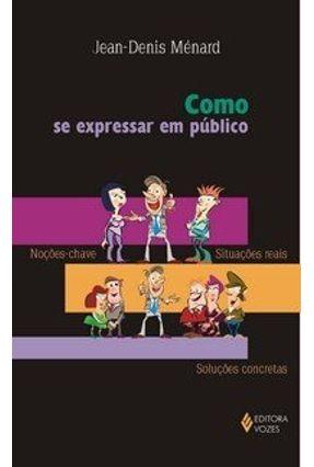 Como Se Expressar Em Público - Noções-Chave , Situações Reais , Soluções Concretas - Menard,Jean-Denis | Hoshan.org