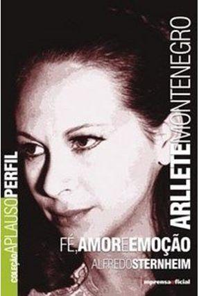 Arllete Montenegro - Fé, Amor e Emoção - Col. Aplauso Perfil - Sternheim,Alfredo pdf epub
