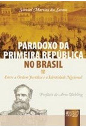 Paradoxo da Primeira República no Brasil - Entre a Ordem Jurídica e a Identidade Nacional - Santos,Samuel Martins dos | Tagrny.org