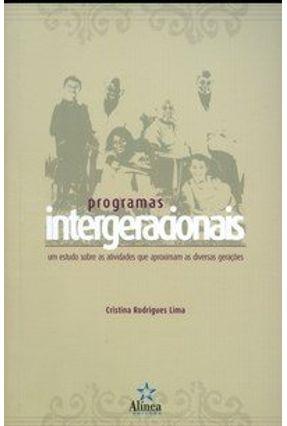 Programas Intergeracionais - Um Estudo Sobre as Atividades que Aproximam as Diversas Gerações - Lima,Cristina Rodrigues   Tagrny.org
