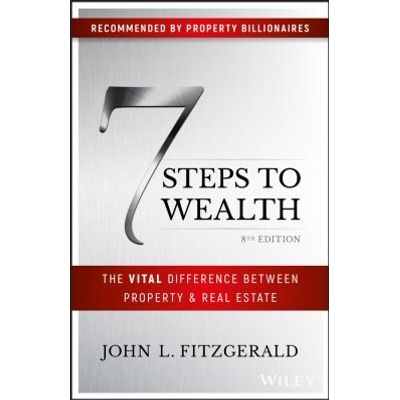 7 Steps to Wealth - The Vital Difference Between Property and Real Estate