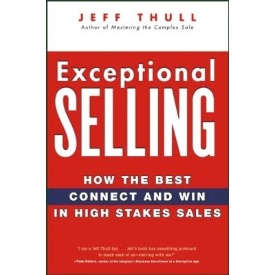 Exceptional Selling - How the Best Connect and Win in High Stakes Sales
