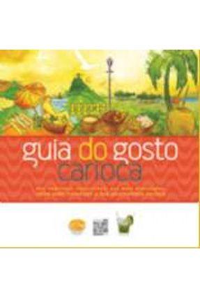 Guia do Gosto Carioca - Dos Endereços Tradicionais Aos Mais Descolados