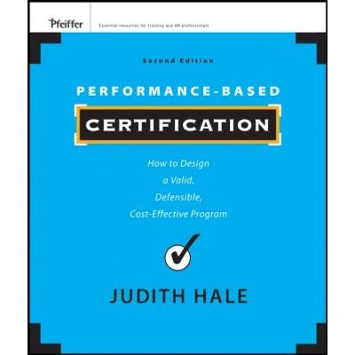 Performance-Based Certification - How to Design a Valid, Defensible, Cost-Effective Program