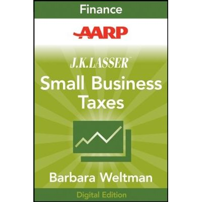 AARP J.K. Lasser's Small Business Taxes 2010 - Your Complete Guide to a Better Bottom Line