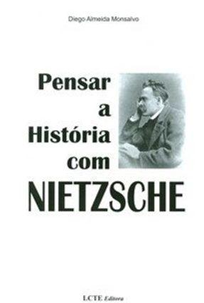 Pensar a História com Nietzsche - Monsalvo,Diego Almeida   Nisrs.org