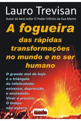 A Fogueira Das Rápidas Transformações No Mundo e No Ser Humano - Trevisan,Lauro | Tagrny.org