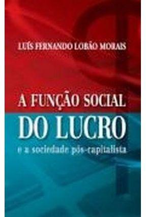 A Função Social do Lucro - Morais,Luis Fernando Lobao   Hoshan.org