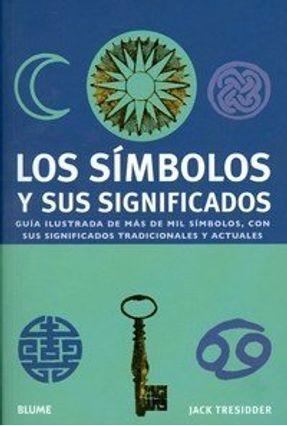 Los Simbolos Y Sus Significados - Guia Ilustrada - Tresidder Jack   Nisrs.org