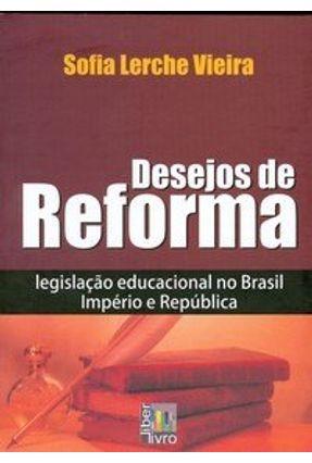 Desejos de Reforma - Legislacao Educacional no Brasil... - Vieira,Sofia Larche | Nisrs.org