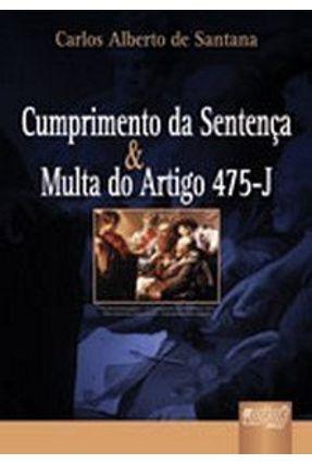 Cumprimento de Sentença & Multa do Artigo 475-j - Santana,Carlos Alberto de | Hoshan.org