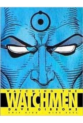 Watching the Watchmen - Gibbons,Dave Spear,Geoff Essl,Mike | Tagrny.org