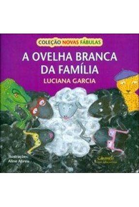 A Ovelha Branca da Família - Col. Novas Fábulas - Garcia,Luciana Garcia,Luciana   Nisrs.org