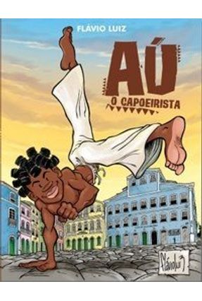 Au , o Capoeirista - Luiz,Flávio | Tagrny.org