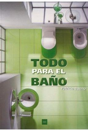 Todo para El Bano - Bueno,Patricia   Tagrny.org
