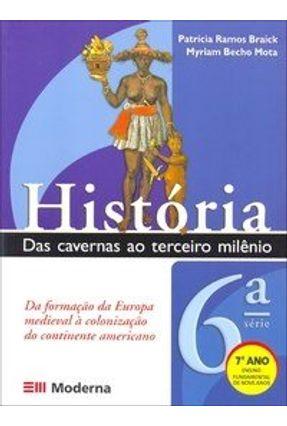 História - Das Cavernas ao Terceiro Milênio - 7º Ano - 2ª Ed. - Mota,Myriam Becho Braick,Patricia Ramos | Tagrny.org