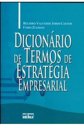 Dicionário de Termos de Estratégia Empresarial - Castor,Belmiro Valverde Jobim Zugman,Fábio | Tagrny.org