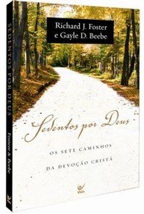 Sedentos Por Deus - Os Sete Caminhos da Devoção Cristã - Foster,Richard J. pdf epub