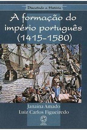 A Formação do Império Português (1415-1580) - Col. Discutindo A História - Amado,Janaina   Nisrs.org