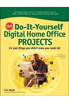Cnet do It Yourself Digital Home Office Projects - Slack,S. E. | Tagrny.org