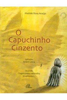 O Capuchinho Cinzento - Araujo,Matilde Rosa | Nisrs.org