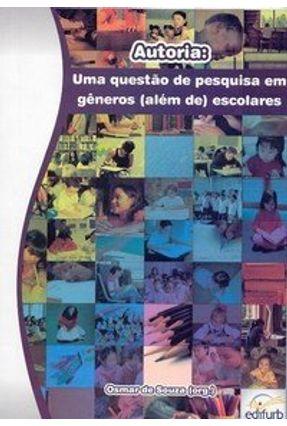 Autoria - Uma Questão de Pesquisa em Gêneros ( Além de ) Escolares - Souza,Osmar pdf epub