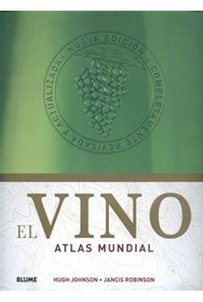 Vino, El - Atlas Mundial - Hugh Johnson Robinson,Jancis | Tagrny.org