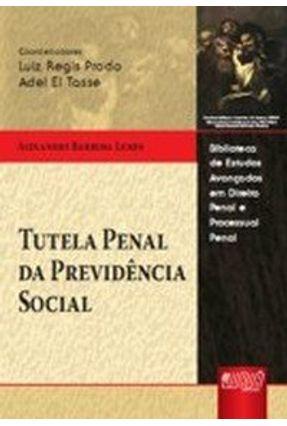 Tutela Penal da Previdência Social - Col. Biblioteca de Estudos Avançados em Direito Penal e ... - Lemes,Alexandre Barbosa | Nisrs.org
