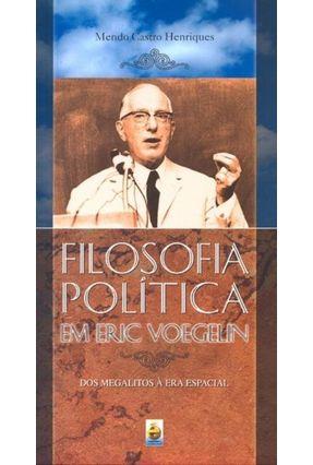 Filosofia Política em Eric Voegelin dos Megalitos À Era Espacial - Acompanha 3 DVDs - Henriques,Mendo Castro   Tagrny.org