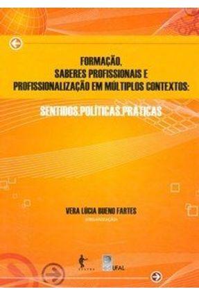 Formação, Saberes Profissionais e Profissionalização em Múltiplos Contextos - Sentidos, Políticas... - Fartes,Vera Lucia Bueno | Tagrny.org