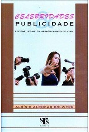 Celebridades - Publicidade - Efeitos Legais da Responsabilidade Civil - Bolwerk,Aloisio Alencar pdf epub