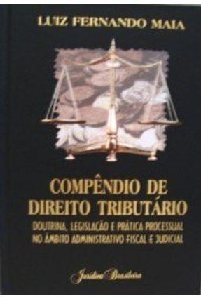 Compêndio de Direito Tributário - Doutrina , Legislação e Prática Processual no Âmbito ... - Maia,Luiz Fernando | Hoshan.org