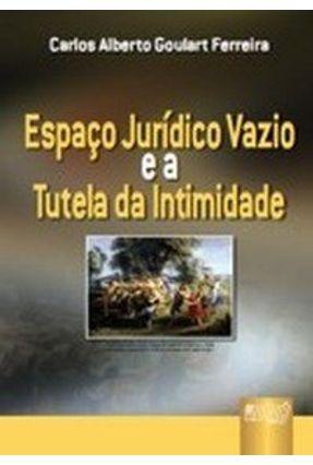 Espaço Jurídico Vazio e a Tutela da Intimidade - Ferreira,Carlos Alberto Goulart   Hoshan.org