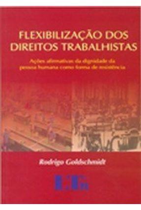 Flexibilização dos Direitos Trabalhistas - Goldschmidt,Rodrigo | Tagrny.org