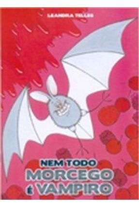 Nem Todo Morcego É Vampiro - Telles,Leandra | Nisrs.org