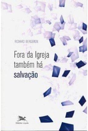 Fora da Igreja Também Há Salvação - Col. Religiões em Diálogo - Richard,Bergeron pdf epub