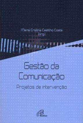 Gestão da Comunicação - Projetos de Intervenção - Costa,Maria Cristina Castilho   Hoshan.org